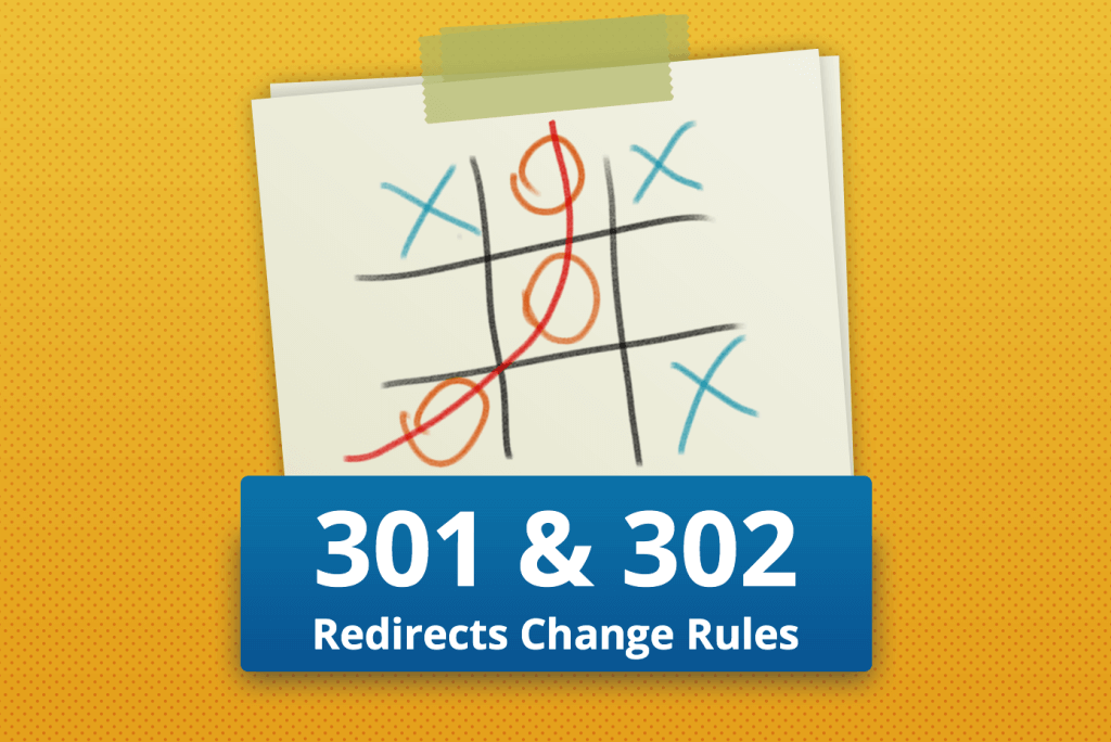 302 & 301 Redirect: Rules of the Game Have Changed