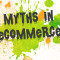 7 Myths of Development and Launch of eCommerce Business