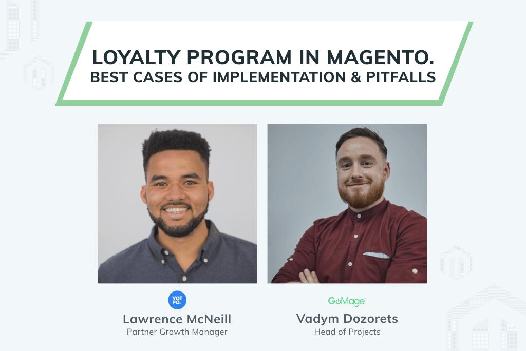 Yotpo & GoMage Webinar: Loyalty Program in Magento 2. Best Cases of Implementation & Pitfalls [Keynotes + Video]
