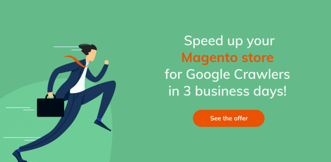 Running store owner who wants to speed up a Magento store for Google crawlers